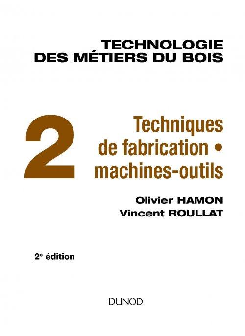Technologie des métiers du bois Tome 2 Olivier HAMON, Vincent ROULLAT 9782100746583 Dunod  # Formation Metier Du Bois