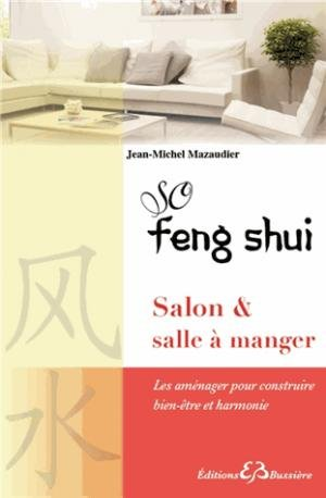 so feng shui salon salle a manger les amenager pour construire bien etre et harmonie. Black Bedroom Furniture Sets. Home Design Ideas