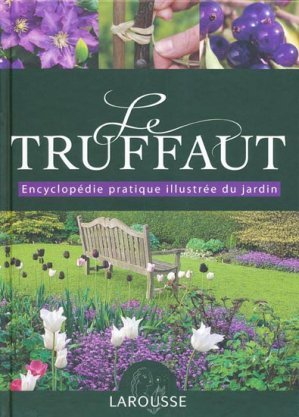 Le Truffaut Encyclopedie Pratique Illustree Du Jardin Larousse