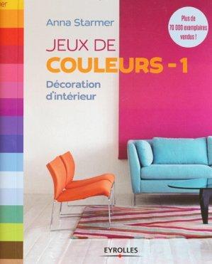 Jeux de couleurs 1 d coration d 39 int rieur anna starmer 9782212137590 eyrolles couleur lumi re - Jeux de decoration d interieur ...